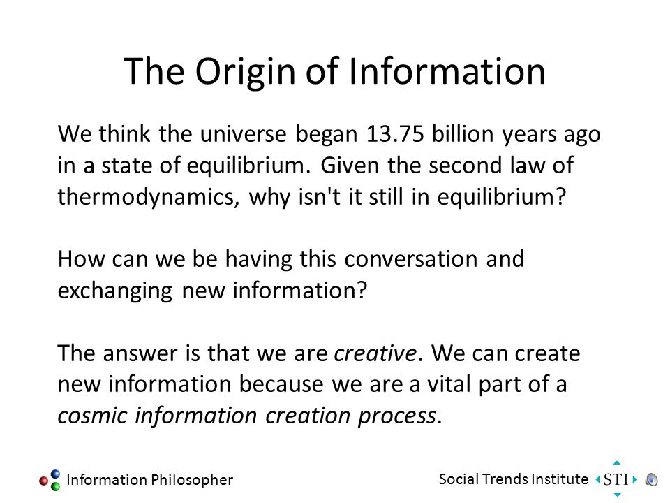 Information Philosopher Social Trends Institute Why Information? Information is the distinguishing factor that divides biology from physics and chemis