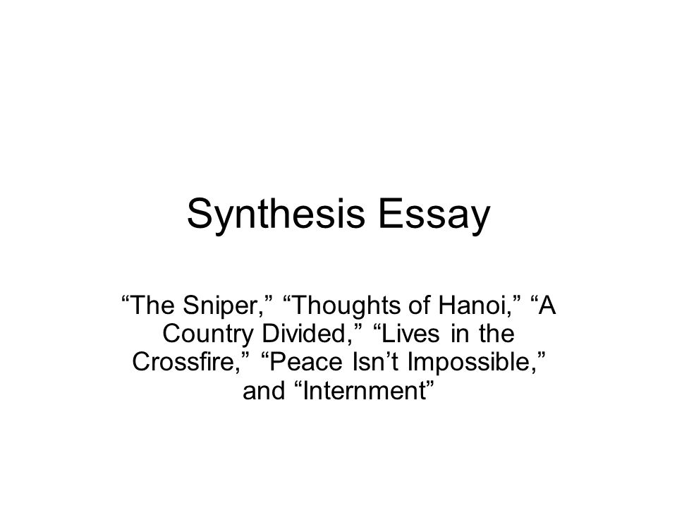 Synthesis Essay The Sniper, Thoughts of Hanoi, A Country Divided, Lives in the Crossfire, Peace Isn't Impossible, and Internment