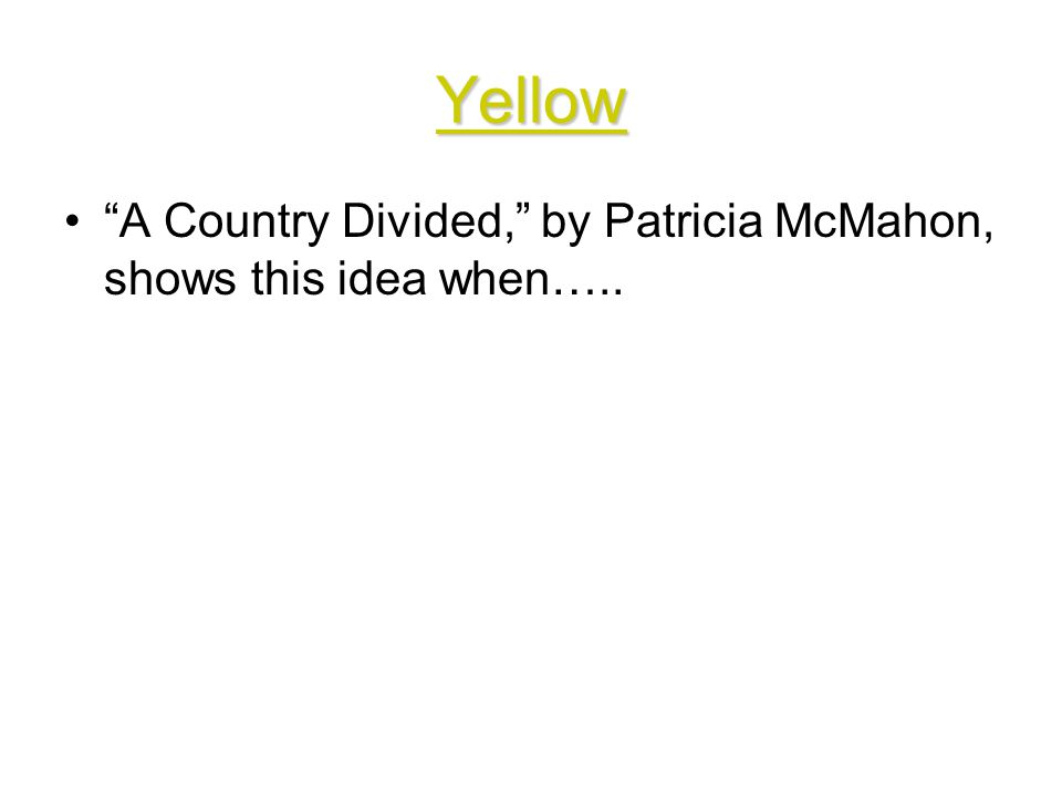 Yellow A Country Divided, by Patricia McMahon, shows this idea when…..