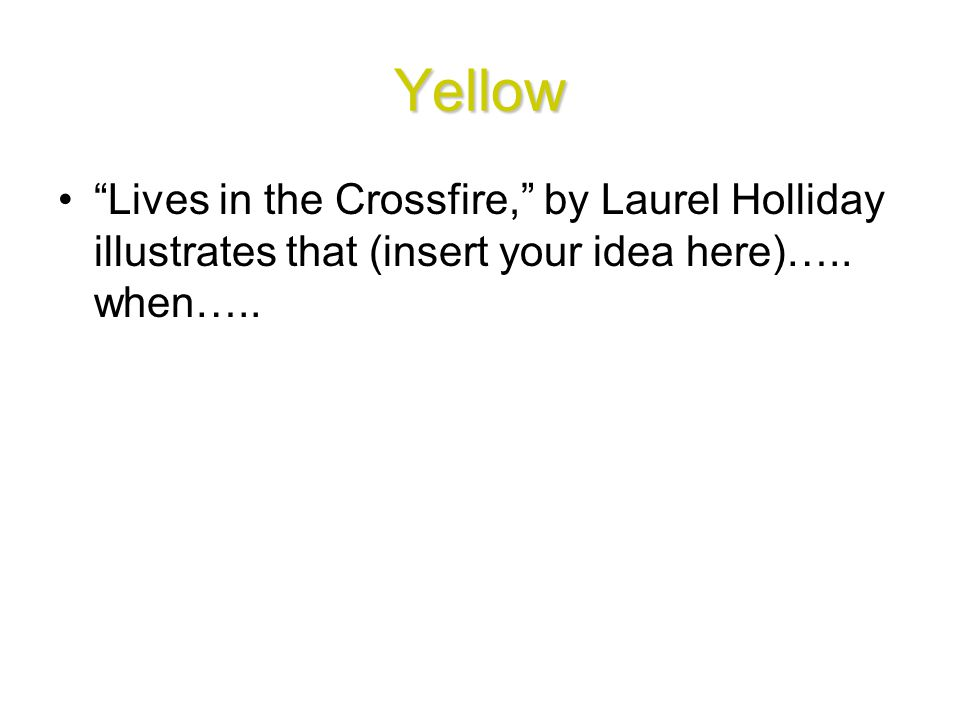 Yellow Lives in the Crossfire, by Laurel Holliday illustrates that (insert your idea here)…..
