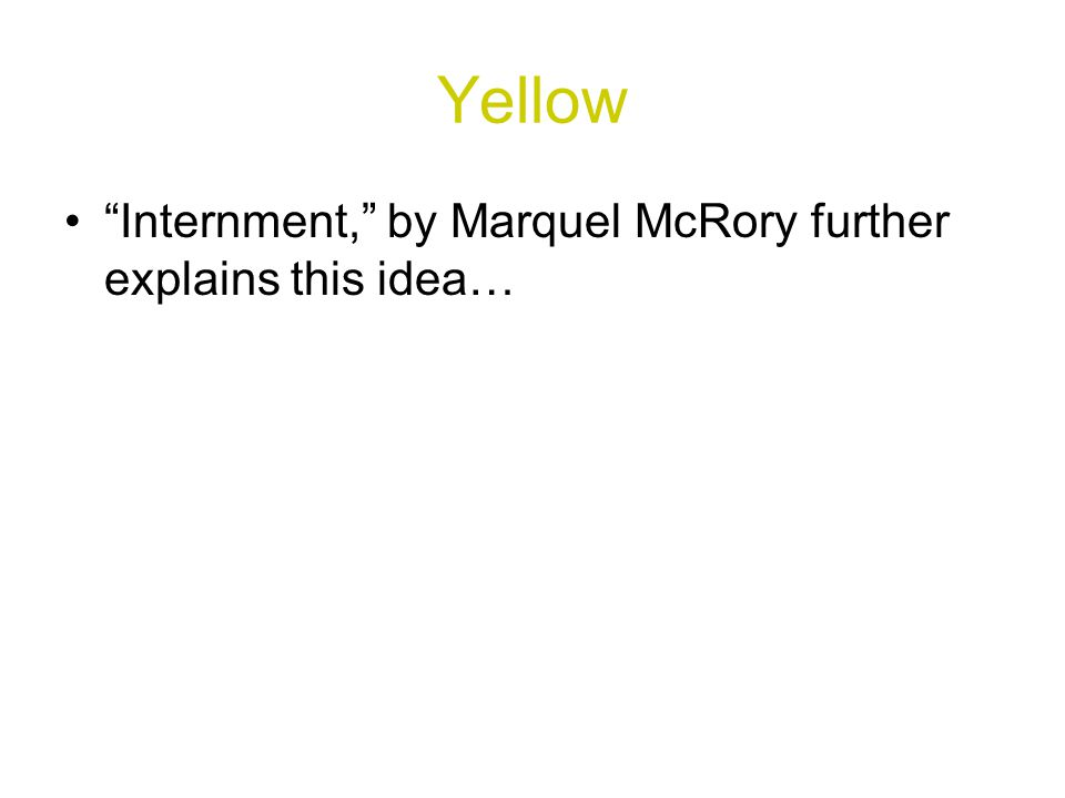 Yellow Internment, by Marquel McRory further explains this idea…