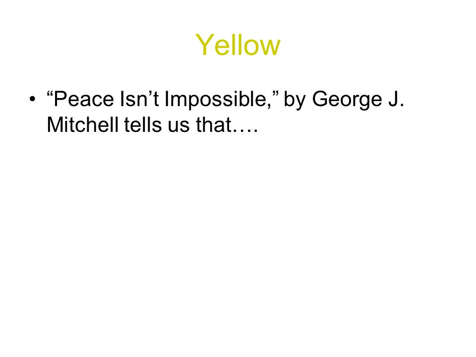 Yellow Peace Isn't Impossible, by George J. Mitchell tells us that….