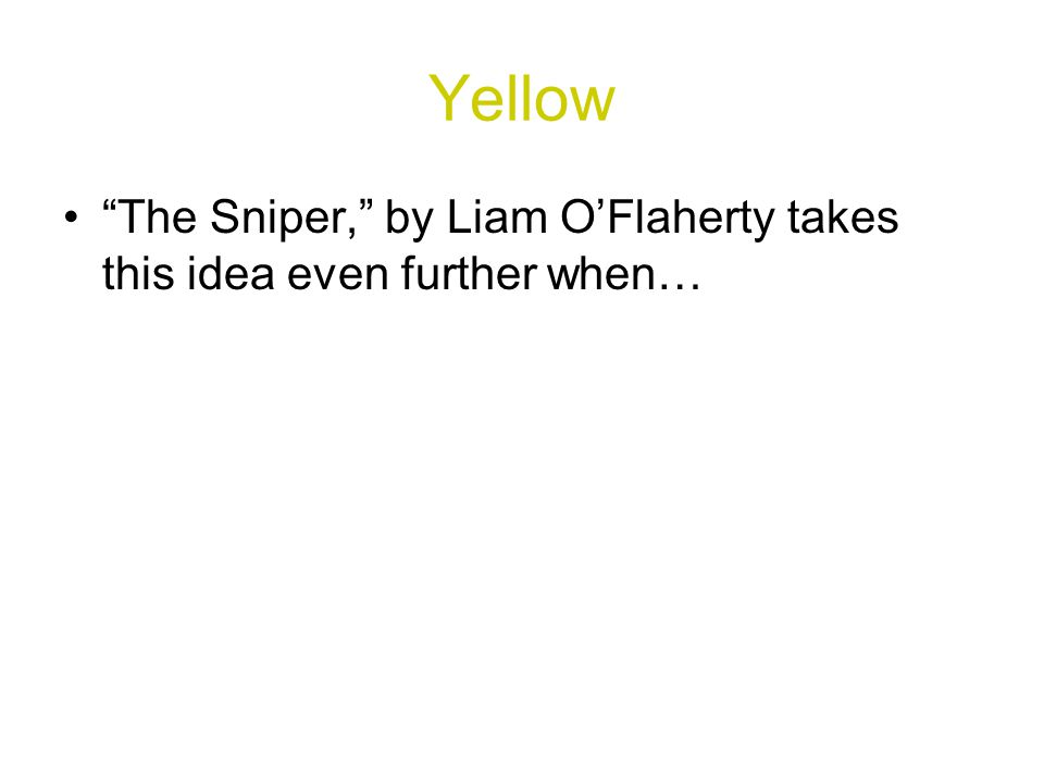 Yellow The Sniper, by Liam O'Flaherty takes this idea even further when…