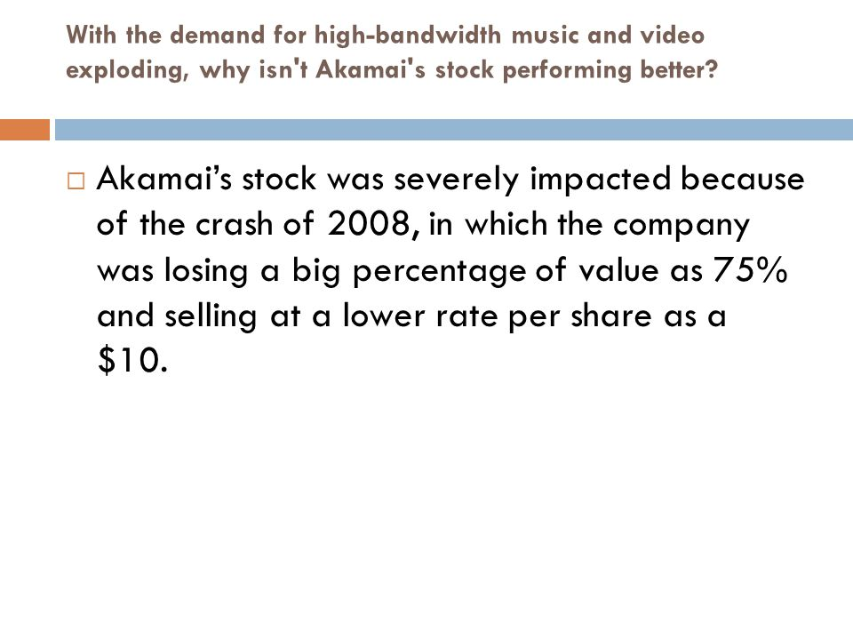 If you were an investor, what factors would encourage you to invest in Akamai's.