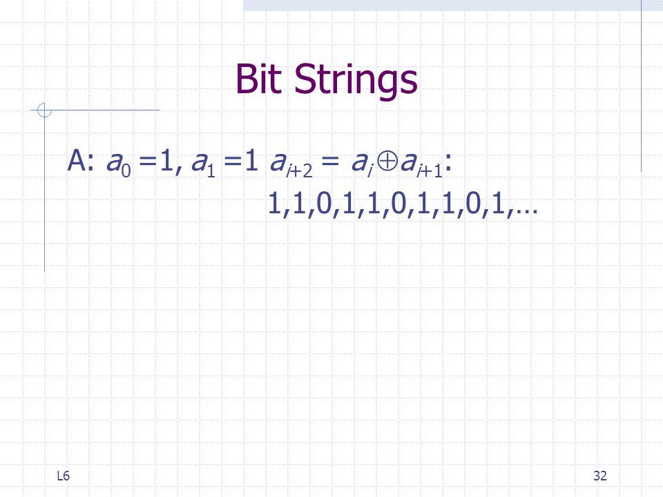 L632 Bit Strings A: a 0 =1, a 1 =1 a i+2 = a i  a i+1 : 1,1,0,1,1,0,1,1,0,1,…
