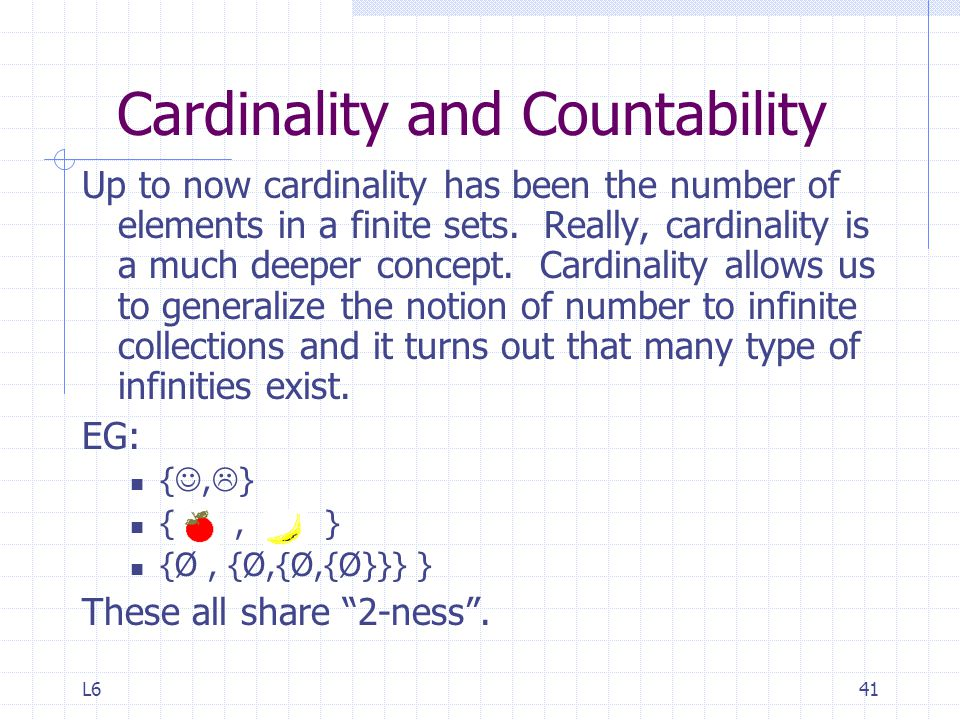 L641 Cardinality and Countability Up to now cardinality has been the number of elements in a finite sets.