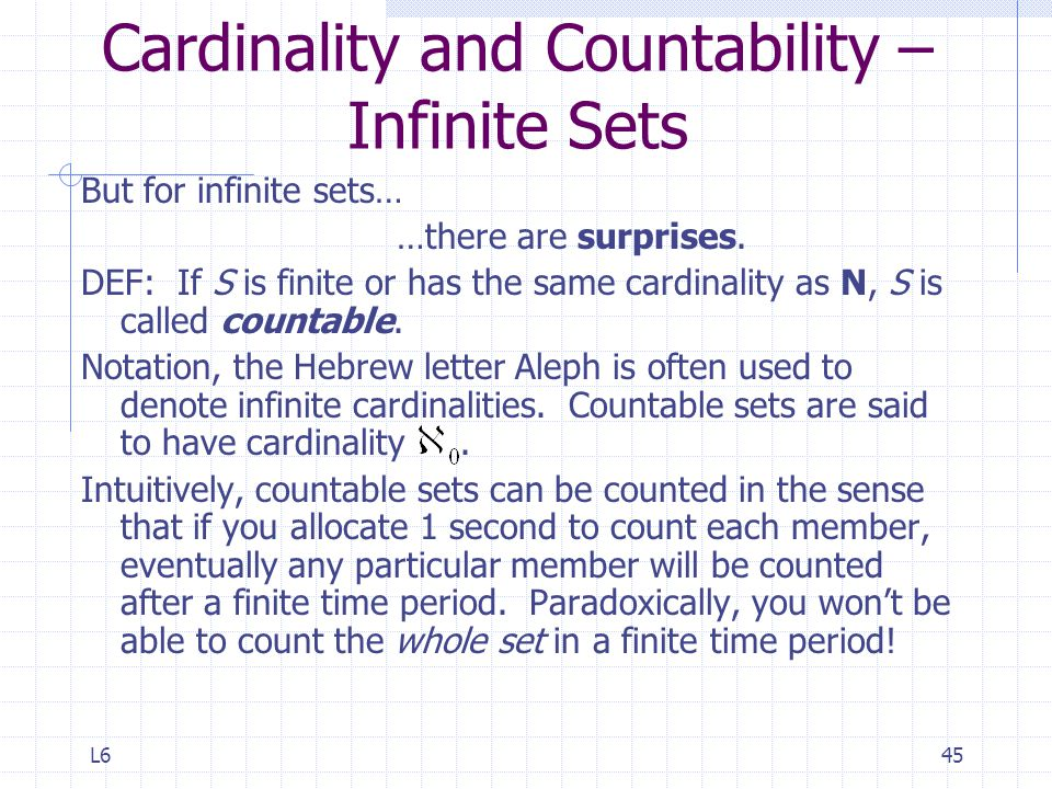 L645 Cardinality and Countability – Infinite Sets But for infinite sets… …there are surprises.