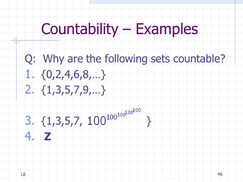 L646 Countability – Examples Q: Why are the following sets countable.