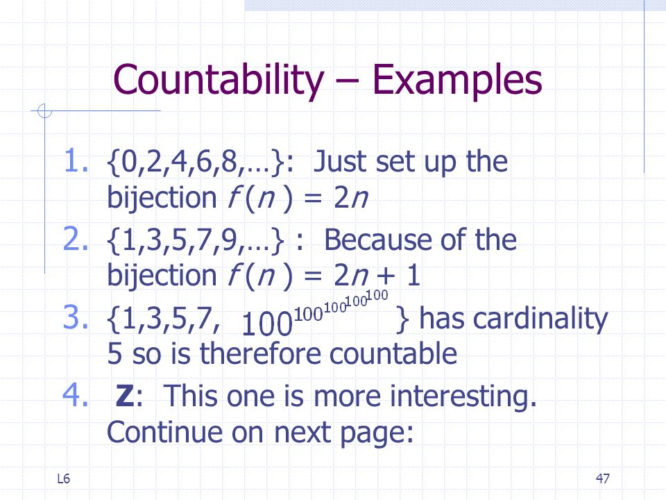 L647 Countability – Examples 1.{0,2,4,6,8,…}: Just set up the bijection f (n ) = 2n 2.