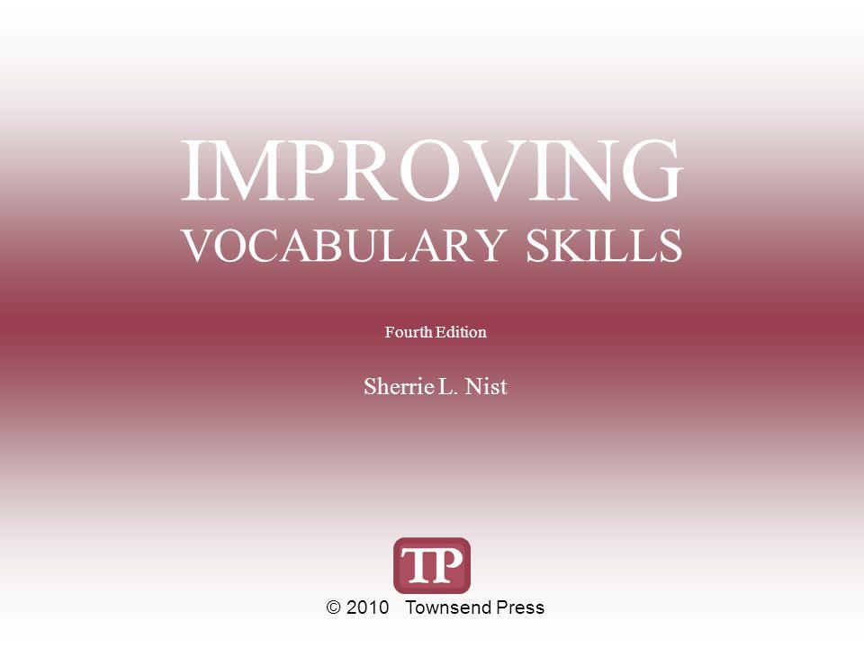 IMPROVING VOCABULARY SKILLS Fourth Edition Sherrie L. Nist © 2010 Townsend Press