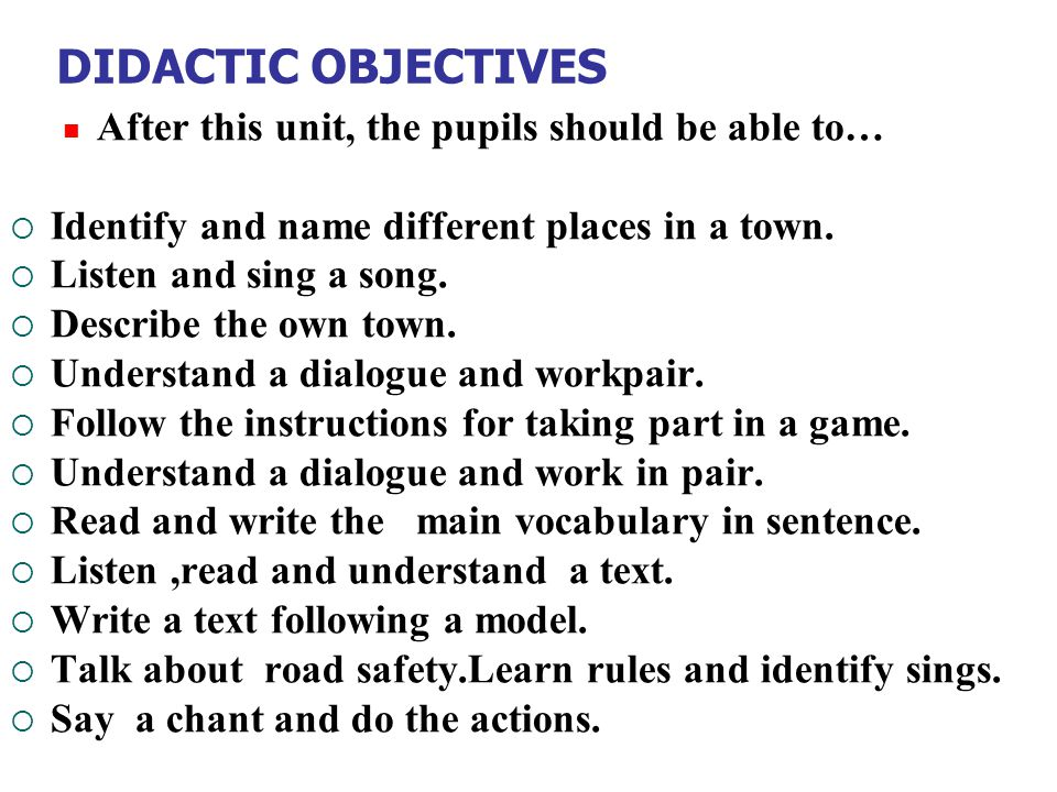 DIDACTIC OBJECTIVES After this unit, the pupils should be able to…  Identify and name different places in a town.  Listen and sing a song.  Describ
