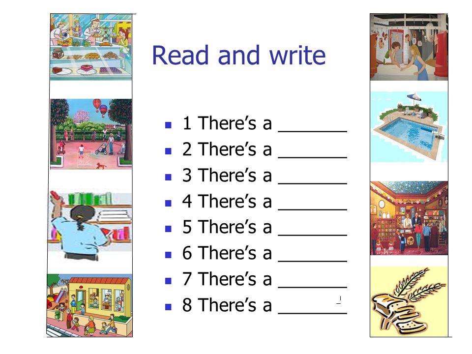 Read and write 1 There's a _______ 2 There's a _______ 3 There's a _______ 4 There's a _______ 5 There's a _______ 6 There's a _______ 7 There's a _______ 8 There's a _______