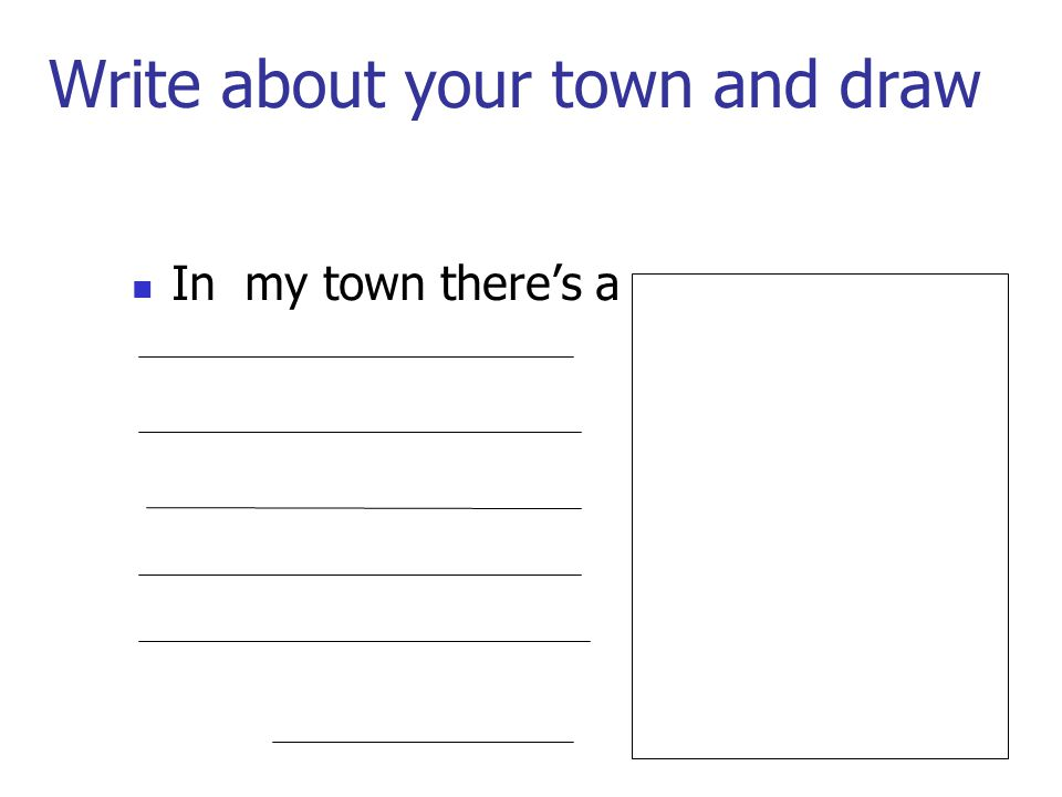 Write about your town and draw In my town there's a