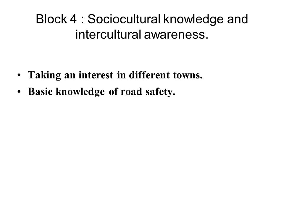 Block 4 : Sociocultural knowledge and intercultural awareness.