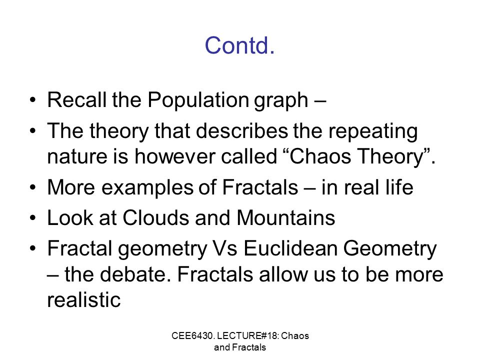 CEE6430. LECTURE#18: Chaos and Fractals Contd.
