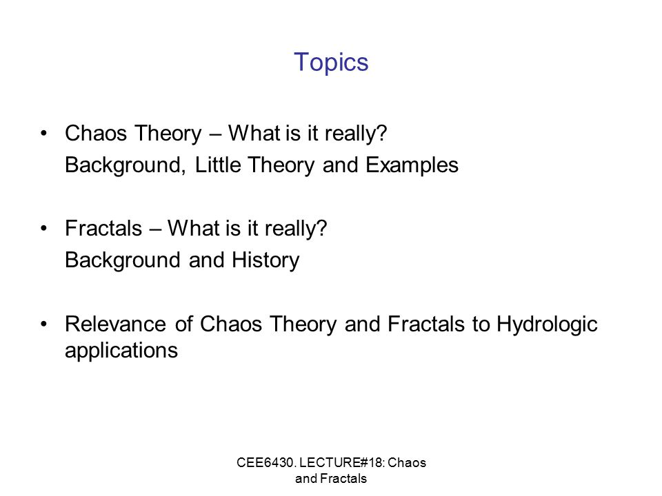 CEE6430. LECTURE#18: Chaos and Fractals Topics Chaos Theory – What is it really.