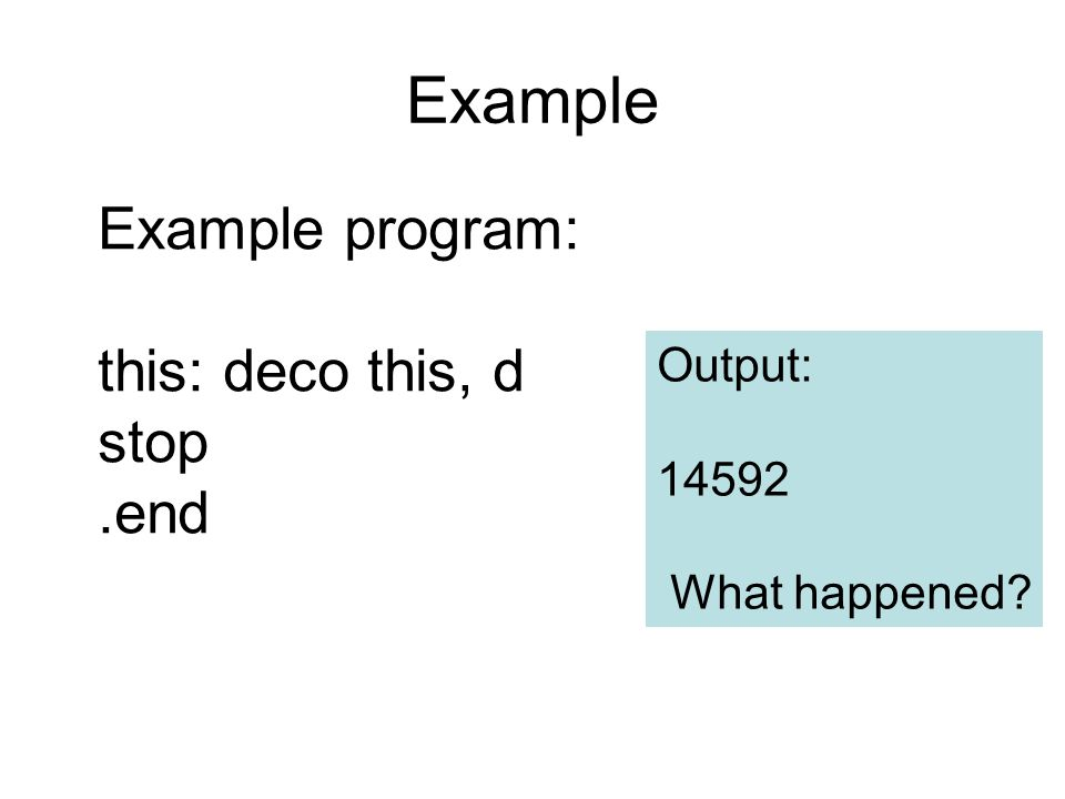 Example Example program: this: deco this, d stop.end Output: 14592 What happened