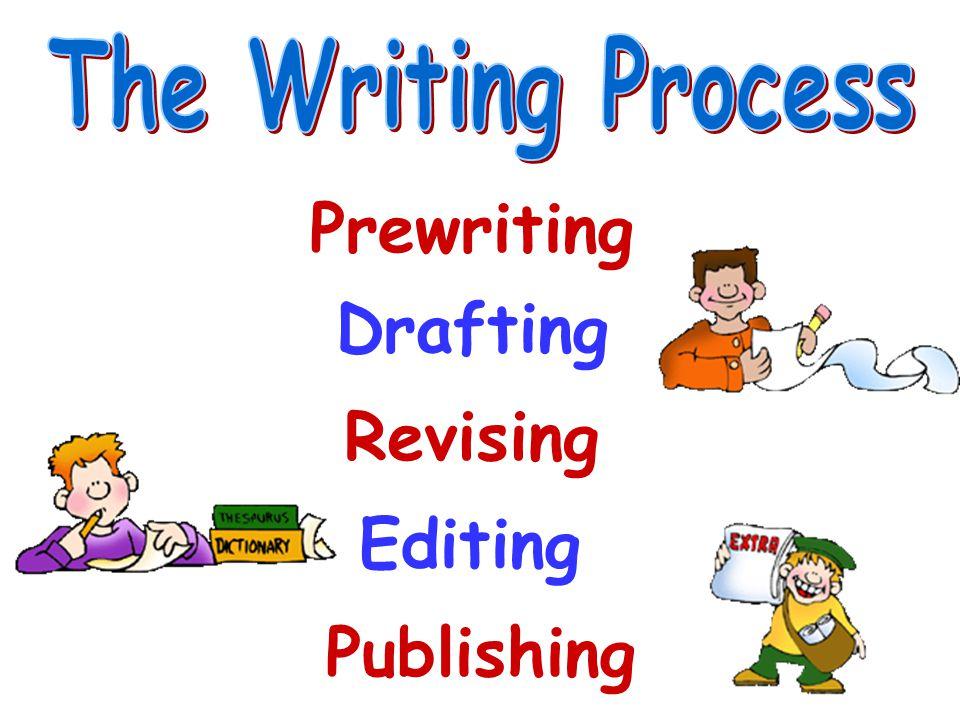 Prewriting Drafting Revising Editing Publishing