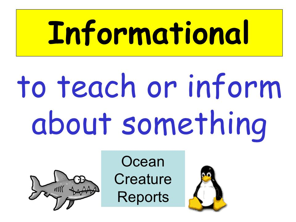 to teach or inform about something Informational Ocean Creature Reports