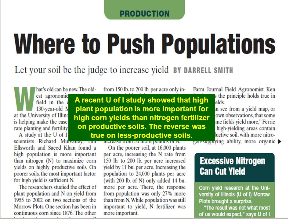 A recent U of I study showed that high plant population is more important for high corn yields than nitrogen fertilizer on productive soils.