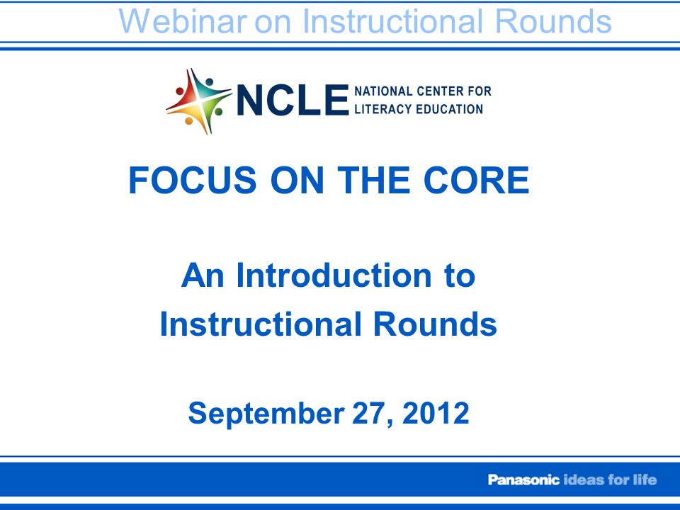 Webinar on Instructional Rounds FOCUS ON THE CORE An Introduction to Instructional Rounds September 27, 2012