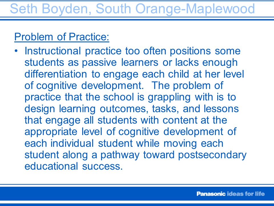 Seth Boyden, South Orange-Maplewood Problem of Practice: Instructional practice too often positions some students as passive learners or lacks enough