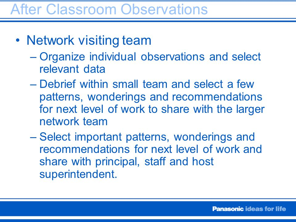 After Classroom Observations Network visiting team –Organize individual observations and select relevant data –Debrief within small team and select a