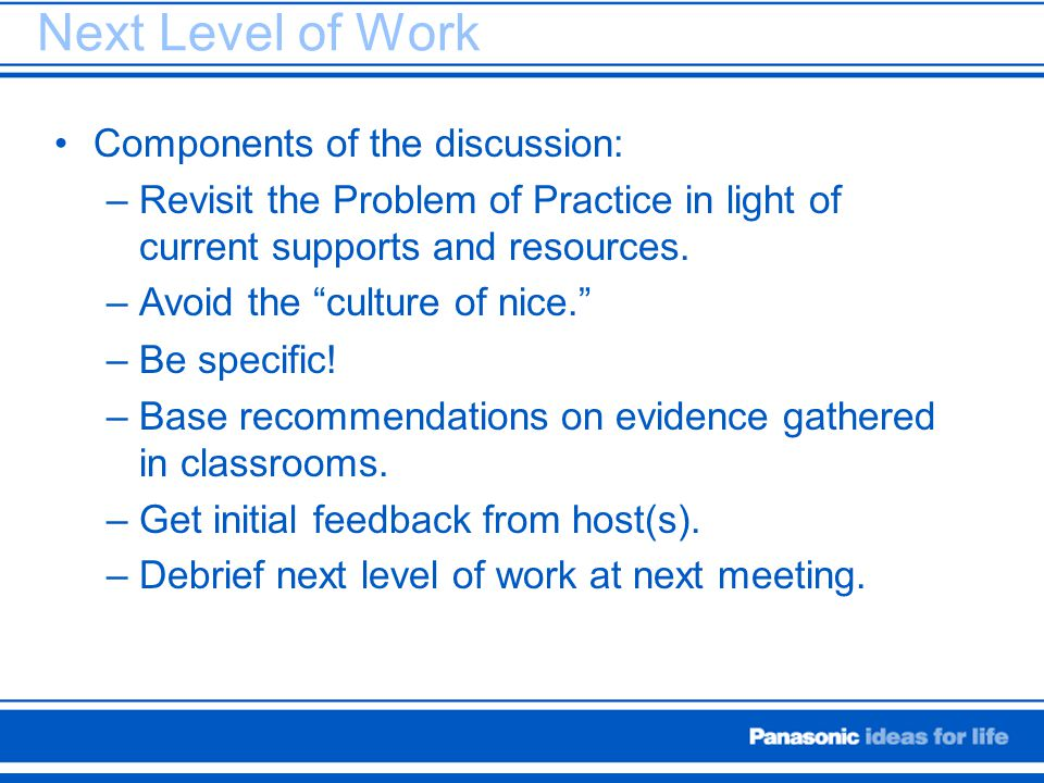 "Next Level of Work Components of the discussion: –Revisit the Problem of Practice in light of current supports and resources. –Avoid the ""culture of n"