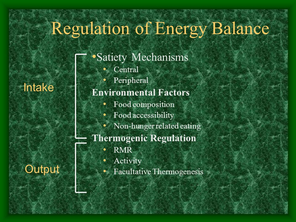 Regulation of Energy Balance Satiety Mechanisms Central Peripheral Environmental Factors Food composition Food accessibility Non-hunger related eating Thermogenic Regulation RMR Activity Facultative Thermogenesis Intake Output