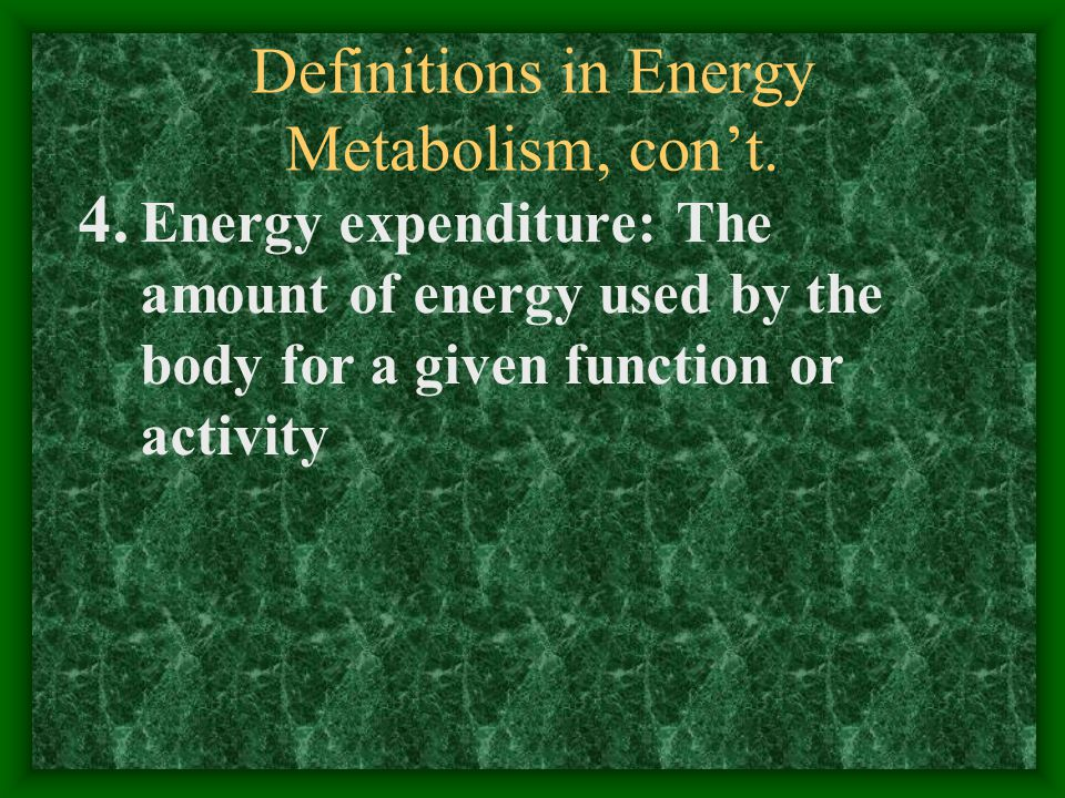 Definitions in Energy Metabolism, con't. 4.