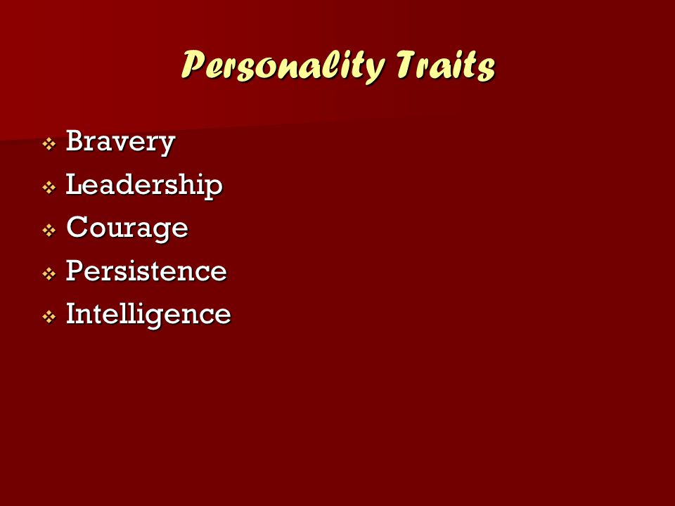 Personality Traits  Bravery  Leadership  Courage  Persistence  Intelligence