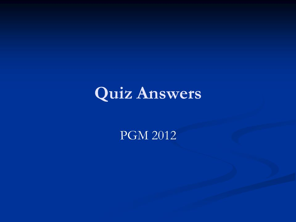 Quiz Answers PGM 2012