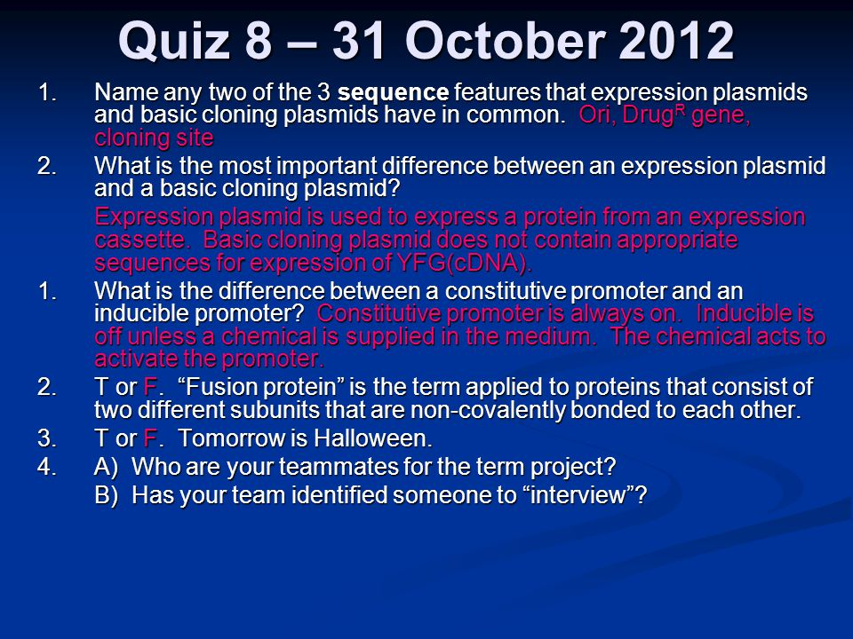 Quiz 8 – 31 October 2012 1.Name any two of the 3 sequence features that expression plasmids and basic cloning plasmids have in common.