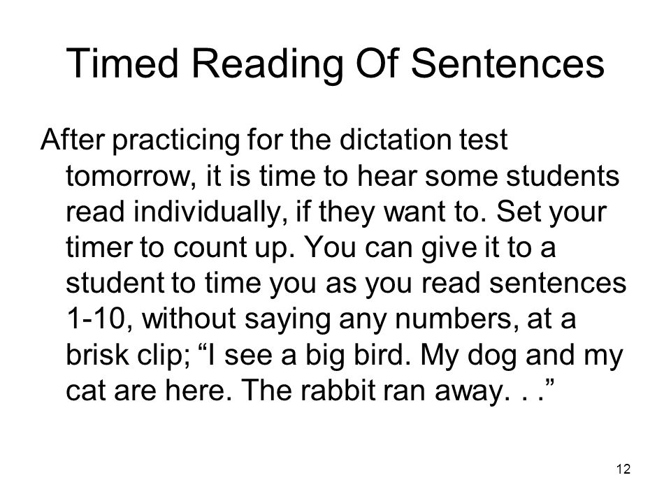 12 Timed Reading Of Sentences After practicing for the dictation test tomorrow, it is time to hear some students read individually, if they want to. S