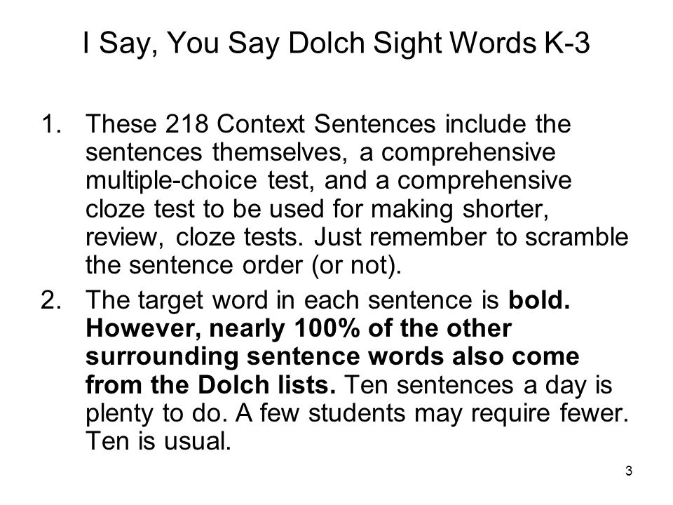 3 I Say, You Say Dolch Sight Words K-3 1.These 218 Context Sentences include the sentences themselves, a comprehensive multiple-choice test, and a com