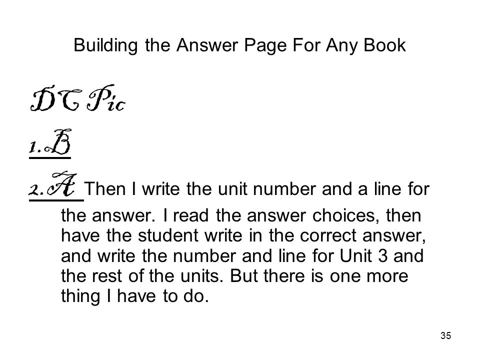 35 Building the Answer Page For Any Book DC Pic 1.B 2.A Then I write the unit number and a line for the answer. I read the answer choices, then have t