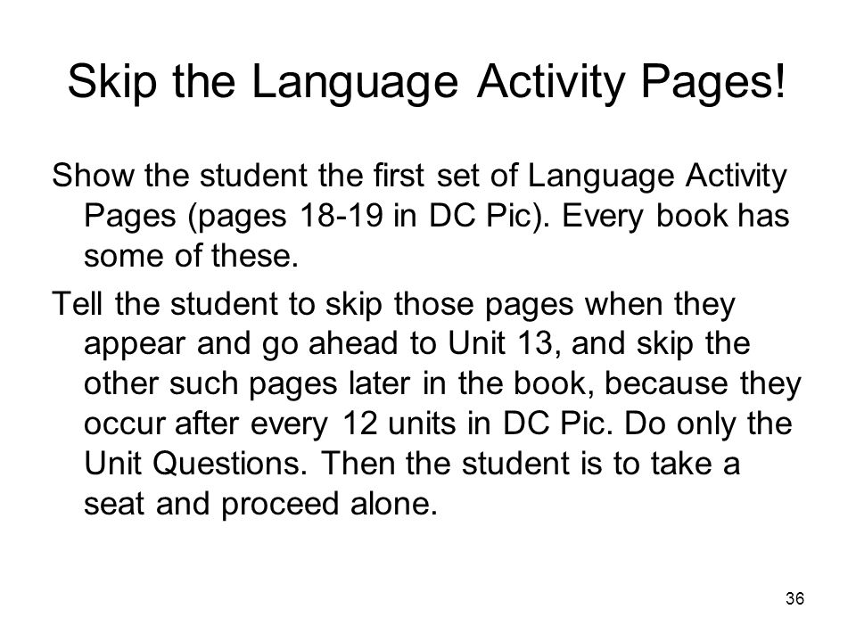 36 Skip the Language Activity Pages! Show the student the first set of Language Activity Pages (pages 18-19 in DC Pic). Every book has some of these.