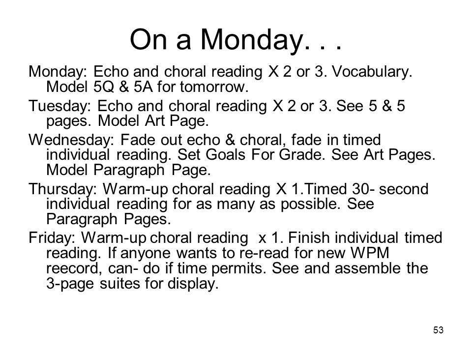 53 On a Monday... Monday: Echo and choral reading X 2 or 3. Vocabulary. Model 5Q & 5A for tomorrow. Tuesday: Echo and choral reading X 2 or 3. See 5 &