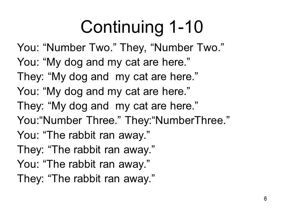 "6 Continuing 1-10 You: ""Number Two."" They, ""Number Two."" You: ""My dog and my cat are here."" They: ""My dog and my cat are here."" You: ""My dog and my ca"
