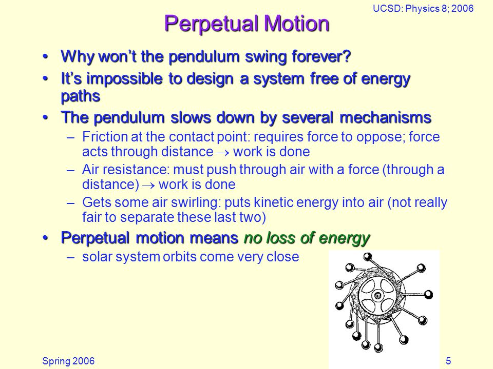 Spring 2006 UCSD: Physics 8; 2006 5 Perpetual Motion Why won't the pendulum swing forever Why won't the pendulum swing forever.