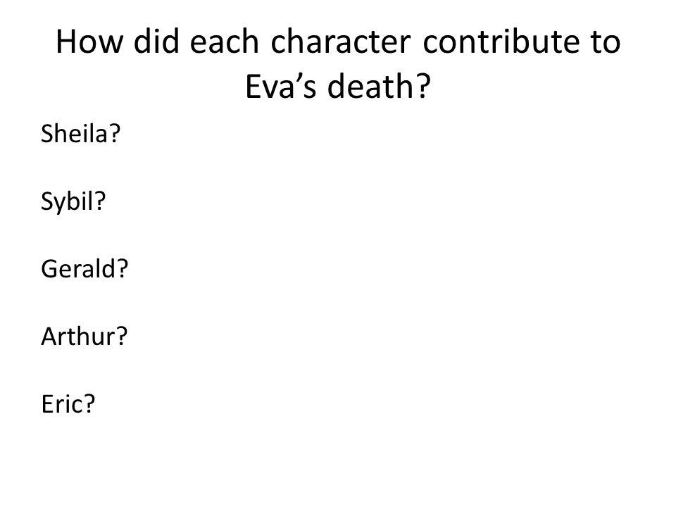 How did each character contribute to Eva's death? Sheila? Sybil? Gerald? Arthur? Eric?