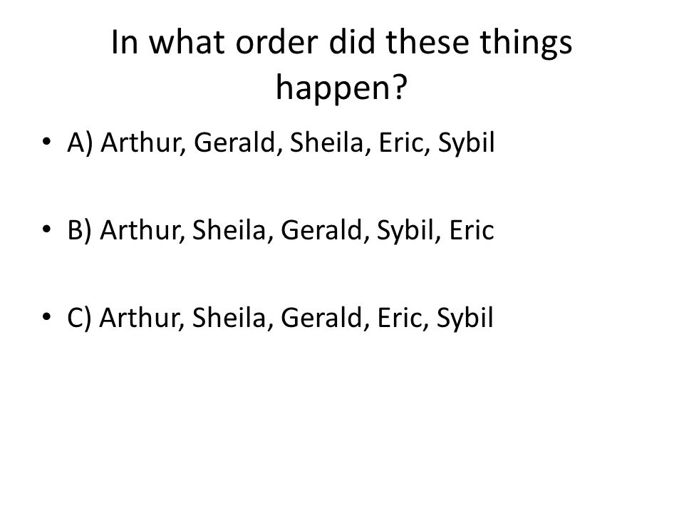 In what order did these things happen? A) Arthur, Gerald, Sheila, Eric, Sybil B) Arthur, Sheila, Gerald, Sybil, Eric C) Arthur, Sheila, Gerald, Eric,