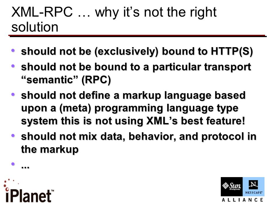 XML-RPC … why it's not the right solution should not be (exclusively) bound to HTTP(S) should not be (exclusively) bound to HTTP(S) should not be boun