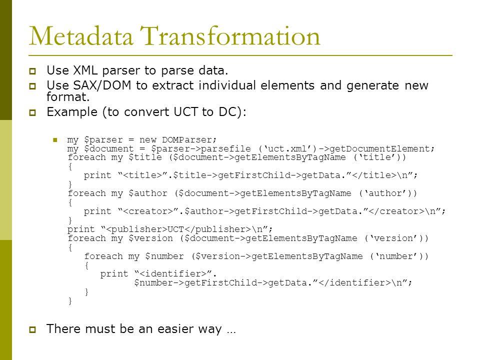 Metadata Transformation  Use XML parser to parse data.