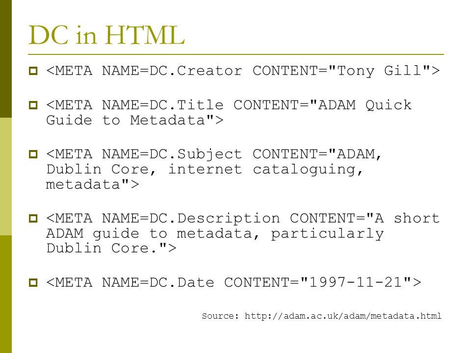 DC in HTML  Source: http://adam.ac.uk/adam/metadata.html