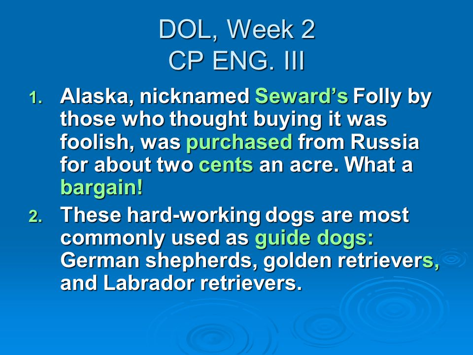 DOL, Week 2 CP ENG. III 1. Alaska, nicknamed Seward's Folly by those who thought buying it was foolish, was purchased from Russia for about two cents