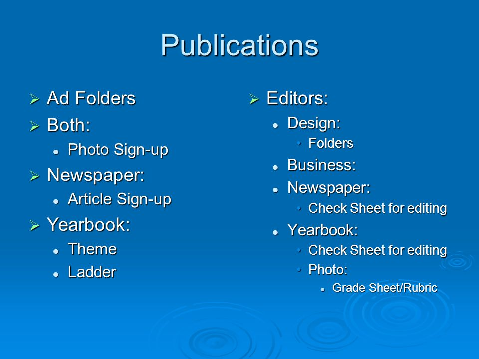 Publications  Ad Folders  Both: Photo Sign-up Photo Sign-up  Newspaper: Article Sign-up Article Sign-up  Yearbook: Theme Theme Ladder Ladder  Editors: Design: Folders Business: Newspaper: Check Sheet for editing Yearbook: Check Sheet for editing Photo: Grade Sheet/Rubric