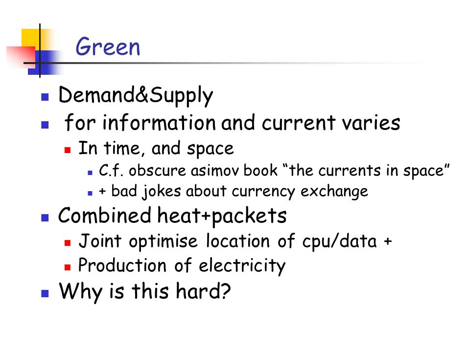 Green Demand&Supply for information and current varies In time, and space C.f.