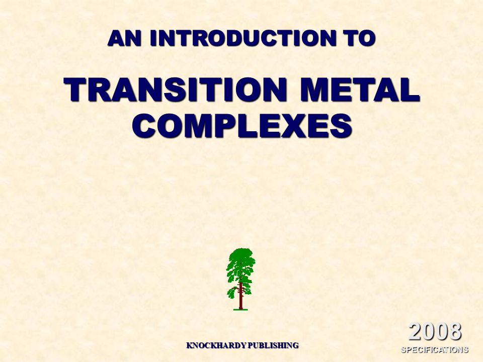 AN INTRODUCTION TO TRANSITION METAL COMPLEXES KNOCKHARDY PUBLISHING 2008 SPECIFICATIONS