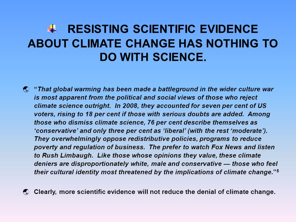 RESISTING SCIENTIFIC EVIDENCE ABOUT CLIMATE CHANGE HAS NOTHING TO DO WITH SCIENCE.